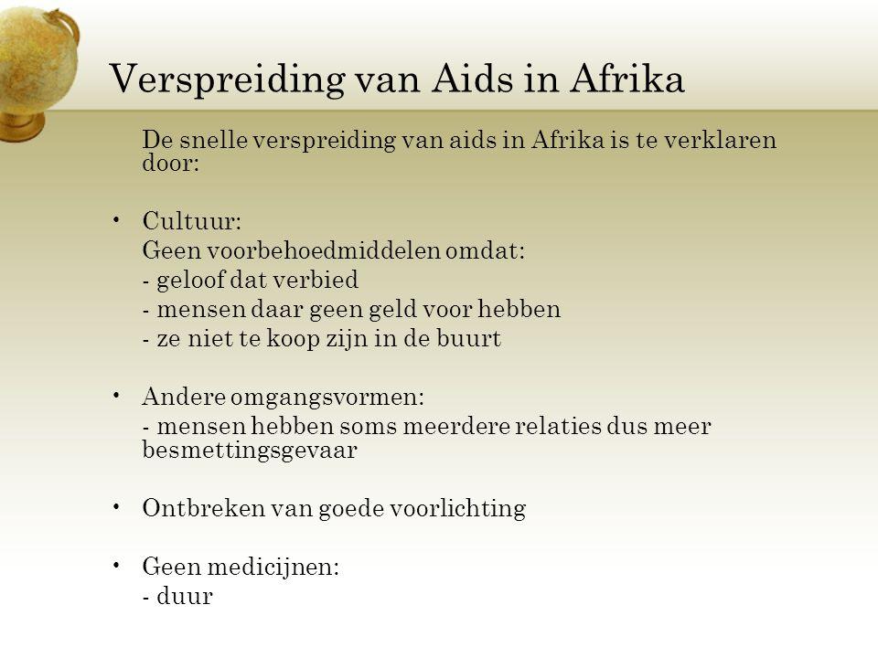 Verspreiding van Aids in Afrika De snelle verspreiding van aids in Afrika is te verklaren door: Cultuur: Geen voorbehoedmiddelen omdat: - geloof dat v