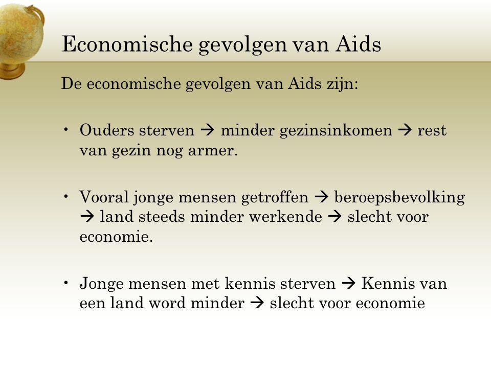 Economische gevolgen van Aids De economische gevolgen van Aids zijn: Ouders sterven  minder gezinsinkomen  rest van gezin nog armer. Vooral jonge me