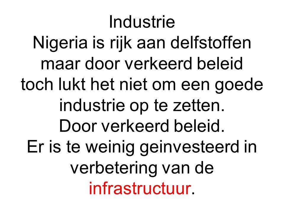 Industrie Nigeria is rijk aan delfstoffen maar door verkeerd beleid toch lukt het niet om een goede industrie op te zetten. Door verkeerd beleid. Er i