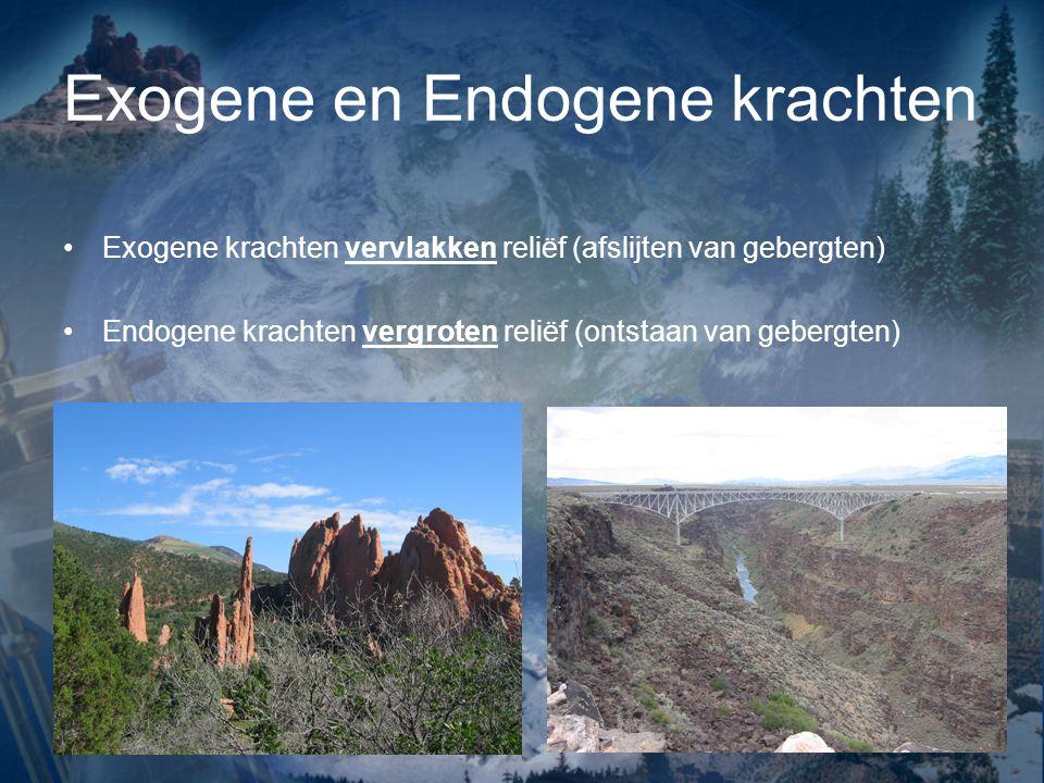 Exogene en Endogene krachten Exogene krachten vervlakken reliëf (afslijten van gebergten) Endogene krachten vergroten reliëf (ontstaan van gebergten)