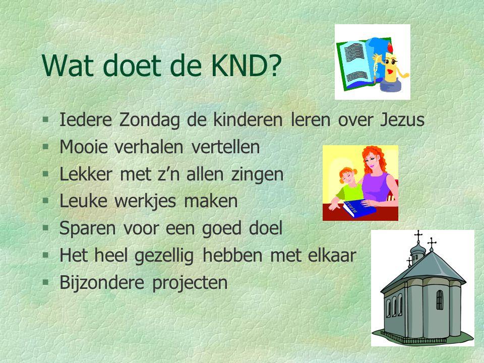 Kindernevendienst (KND) Op zondagmorgen tijdens de kerkdienst gaan de kinderen van groep 1 t/m 8 naar de kindernevendienst. Hier horen we verhalen uit