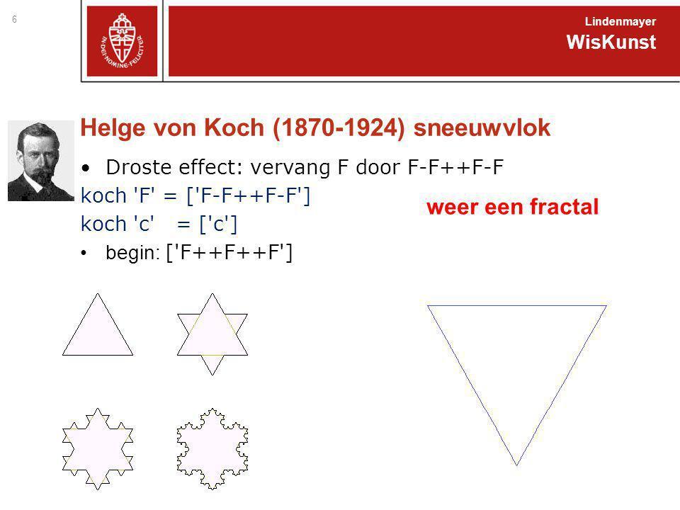 Helge von Koch (1870-1924) sneeuwvlok Droste effect: vervang F door F-F++F-F koch 'F' = ['F-F++F-F'] koch 'c' = ['c'] begin: ['F++F++F'] WisKunst Lind