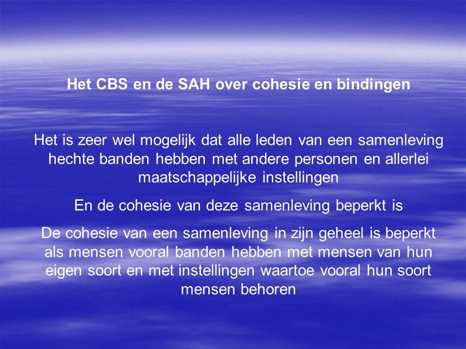 Het CBS en de SAH over cohesie en bindingen Het is zeer wel mogelijk dat alle leden van een samenleving hechte banden hebben met andere personen en al