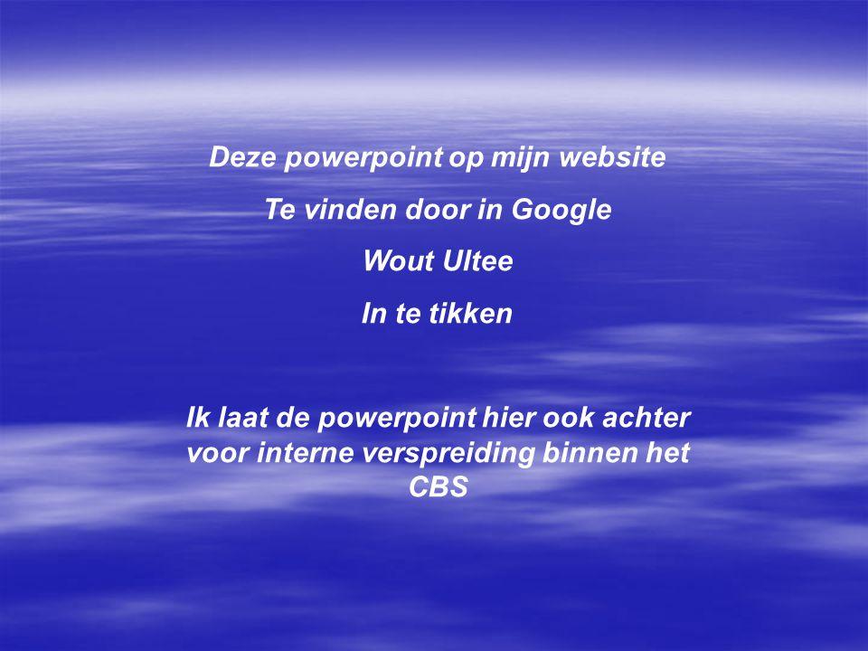 Deze powerpoint op mijn website Te vinden door in Google Wout Ultee In te tikken Ik laat de powerpoint hier ook achter voor interne verspreiding binnen het CBS