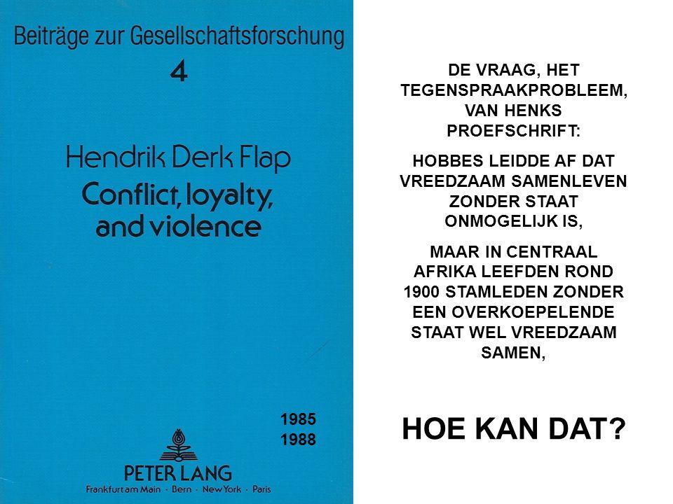 1985 1988 DE VRAAG, HET TEGENSPRAAKPROBLEEM, VAN HENKS PROEFSCHRIFT: HOBBES LEIDDE AF DAT VREEDZAAM SAMENLEVEN ZONDER STAAT ONMOGELIJK IS, MAAR IN CEN