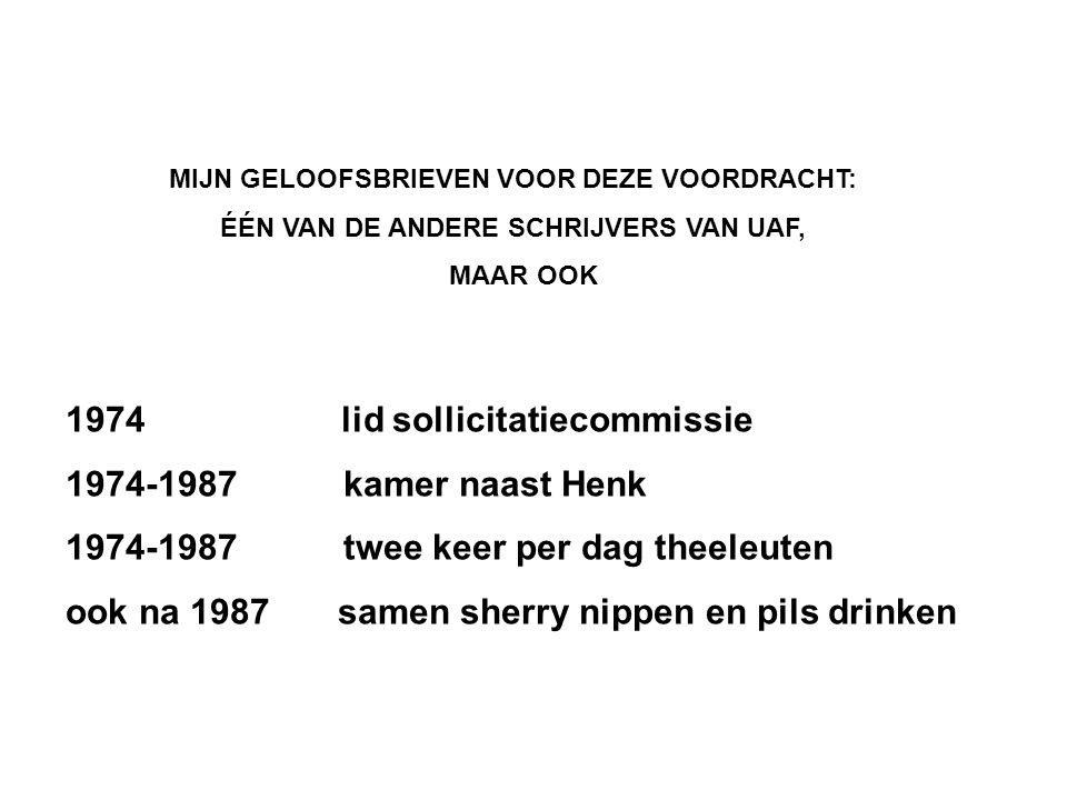 1974 lid sollicitatiecommissie 1974-1987 kamer naast Henk 1974-1987 twee keer per dag theeleuten ook na 1987 samen sherry nippen en pils drinken MIJN