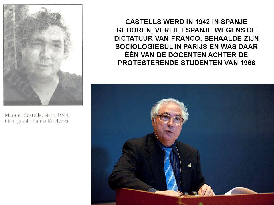 CASTELLS WERD IN 1942 IN SPANJE GEBOREN, VERLIET SPANJE WEGENS DE DICTATUUR VAN FRANCO, BEHAALDE ZIJN SOCIOLOGIEBUL IN PARIJS EN WAS DAAR ÉÉN VAN DE DOCENTEN ACHTER DE PROTESTERENDE STUDENTEN VAN 1968