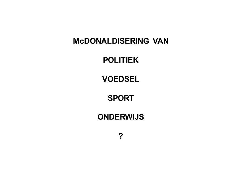 McDONALDISERING VAN POLITIEK VOEDSEL SPORT ONDERWIJS ?