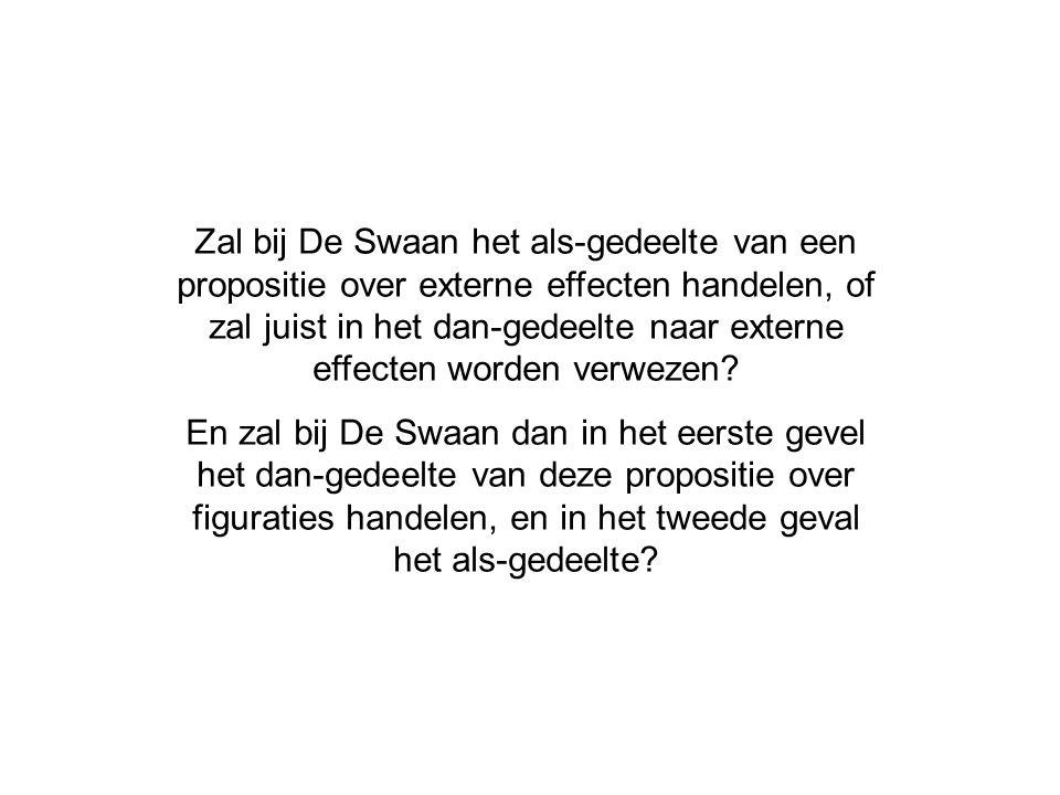 Zal bij De Swaan het als-gedeelte van een propositie over externe effecten handelen, of zal juist in het dan-gedeelte naar externe effecten worden ver