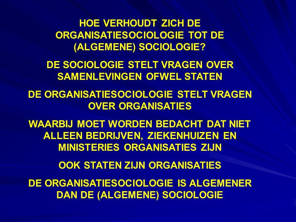 HOE VERHOUDT ZICH DE ORGANISATIESOCIOLOGIE TOT DE (ALGEMENE) SOCIOLOGIE.