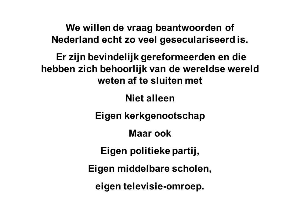We willen de vraag beantwoorden of Nederland echt zo veel geseculariseerd is.