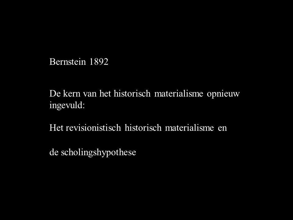 Bernstein 1892 De kern van het historisch materialisme opnieuw ingevuld: Het revisionistisch historisch materialisme en de scholingshypothese