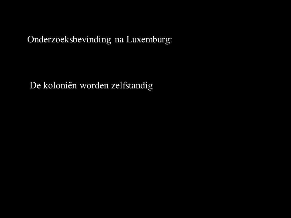 Onderzoeksbevinding na Luxemburg: De koloniën worden zelfstandig
