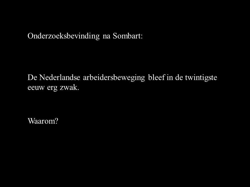 Onderzoeksbevinding na Sombart: De Nederlandse arbeidersbeweging bleef in de twintigste eeuw erg zwak.