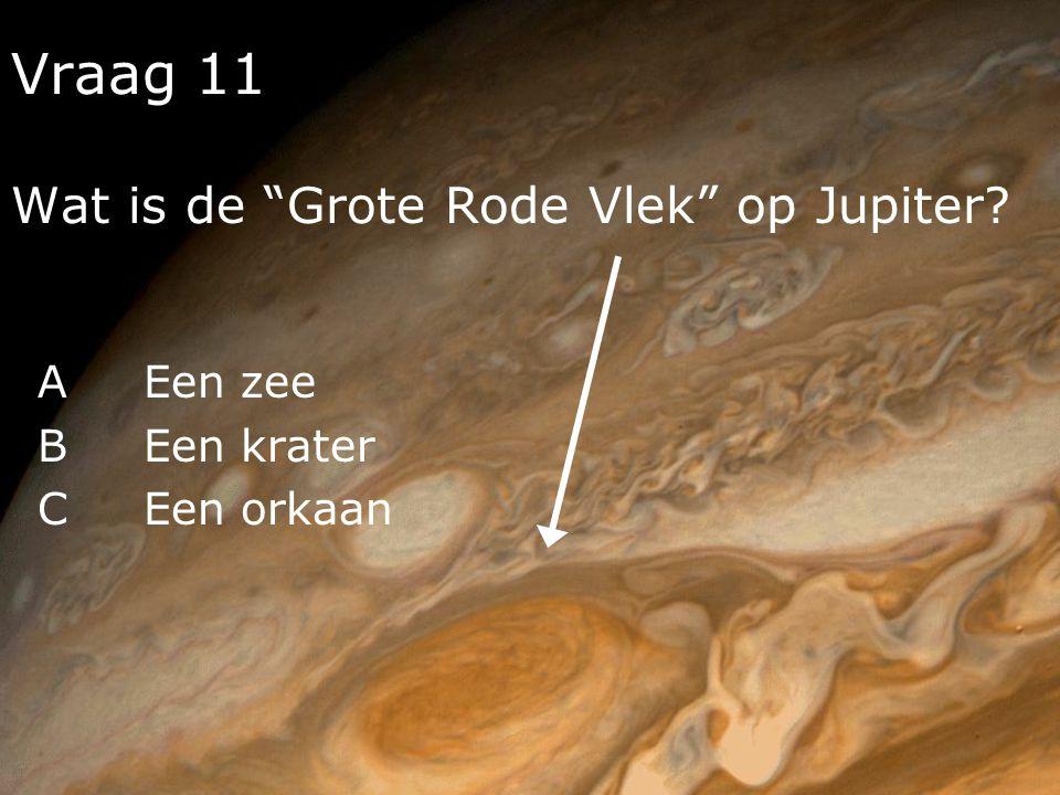 """Vraag 11 Wat is de """"Grote Rode Vlek"""" op Jupiter? AEen zee BEen krater CEen orkaan"""