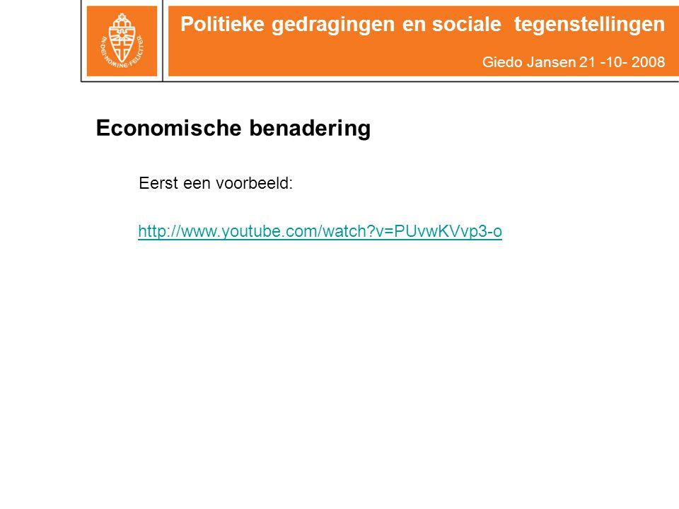 Economische benadering http://www.youtube.com/watch?v=PUvwKVvp3-o Eerst een voorbeeld: Politieke gedragingen en sociale tegenstellingen Giedo Jansen 21 -10- 2008