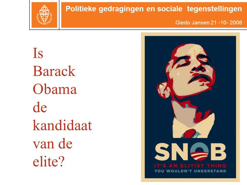 Is Barack Obama de kandidaat van de elite? Politieke gedragingen en sociale tegenstellingen Giedo Jansen 21 -10- 2008