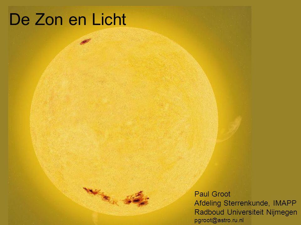 De Zon en Licht Paul Groot Afdeling Sterrenkunde, IMAPP Radboud Universiteit Nijmegen pgroot@astro.ru.nl
