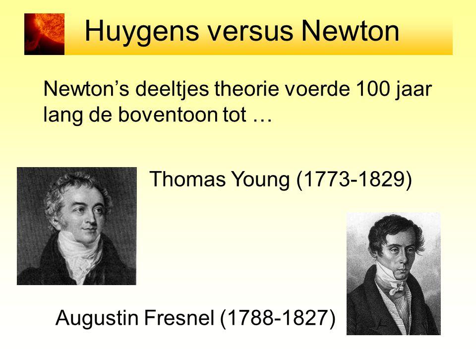 Huygens versus Newton Newton's deeltjes theorie voerde 100 jaar lang de boventoon tot … Thomas Young (1773-1829) Augustin Fresnel (1788-1827)
