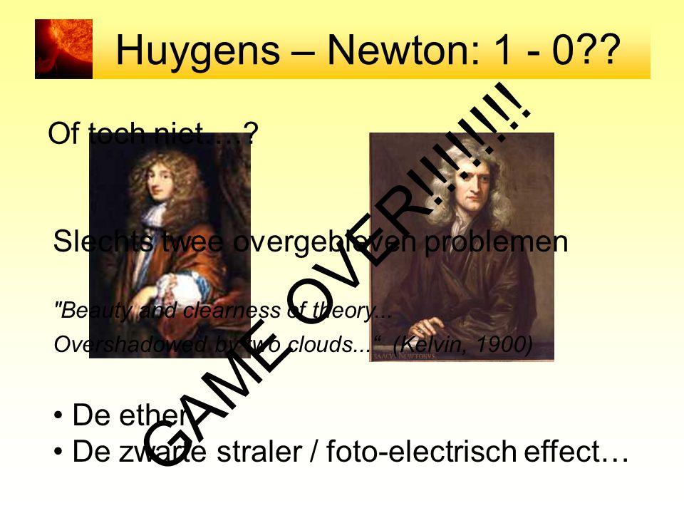 Huygens – Newton: 1 - 0 Of toch niet….? Slechts twee overgebleven problemen
