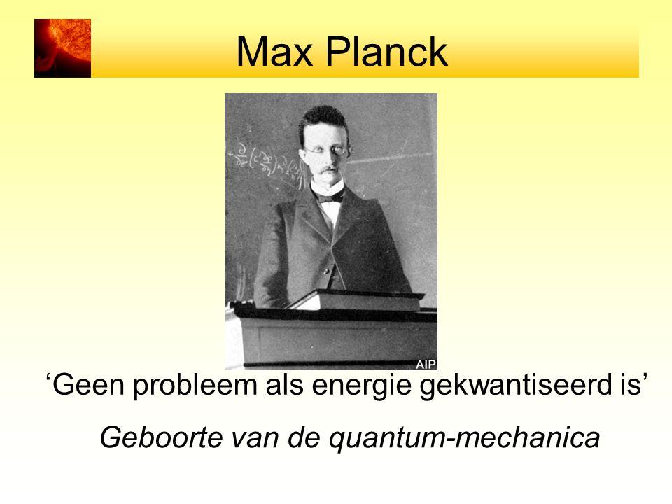 Max Planck 'Geen probleem als energie gekwantiseerd is' Geboorte van de quantum-mechanica