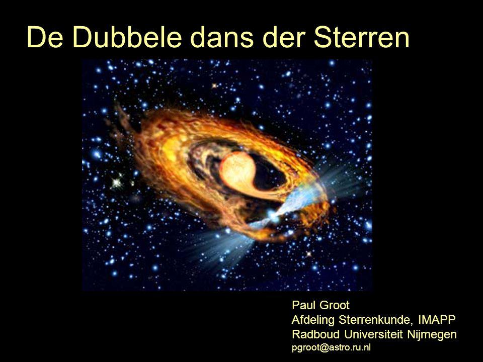 De Dubbele dans der Sterren Paul Groot Afdeling Sterrenkunde, IMAPP Radboud Universiteit Nijmegen pgroot@astro.ru.nl