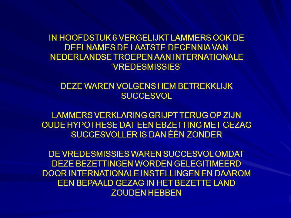 IN HOOFDSTUK 6 VERGELIJKT LAMMERS OOK DE DEELNAMES DE LAATSTE DECENNIA VAN NEDERLANDSE TROEPEN AAN INTERNATIONALE 'VREDESMISSIES' DEZE WAREN VOLGENS H