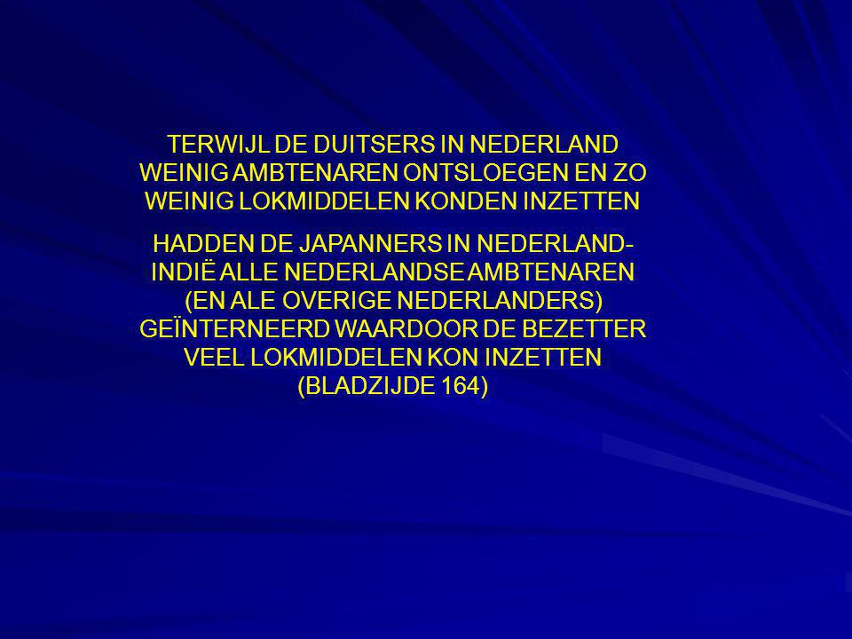 TERWIJL DE DUITSERS IN NEDERLAND WEINIG AMBTENAREN ONTSLOEGEN EN ZO WEINIG LOKMIDDELEN KONDEN INZETTEN HADDEN DE JAPANNERS IN NEDERLAND- INDIË ALLE NE