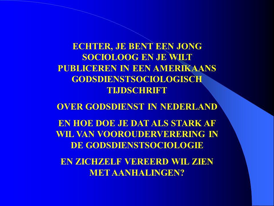 ECHTER, JE BENT EEN JONG SOCIOLOOG EN JE WILT PUBLICEREN IN EEN AMERIKAANS GODSDIENSTSOCIOLOGISCH TIJDSCHRIFT OVER GODSDIENST IN NEDERLAND EN HOE DOE