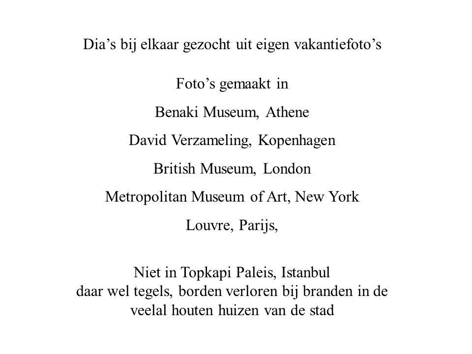 Dia's bij elkaar gezocht uit eigen vakantiefoto's Foto's gemaakt in Benaki Museum, Athene David Verzameling, Kopenhagen British Museum, London Metropo