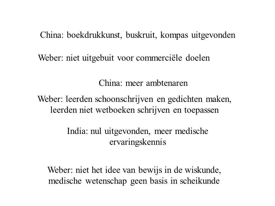 China: boekdrukkunst, buskruit, kompas uitgevonden Weber: niet uitgebuit voor commerciële doelen India: nul uitgevonden, meer medische ervaringskennis