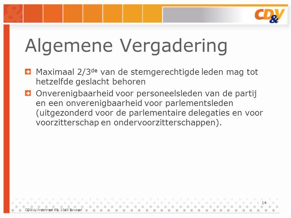 CD&V, Wetstraat 89, 1040 Brussel 14 Algemene Vergadering Maximaal 2/3 de van de stemgerechtigde leden mag tot hetzelfde geslacht behoren Onverenigbaarheid voor personeelsleden van de partij en een onverenigbaarheid voor parlementsleden (uitgezonderd voor de parlementaire delegaties en voor voorzitterschap en ondervoorzitterschappen).