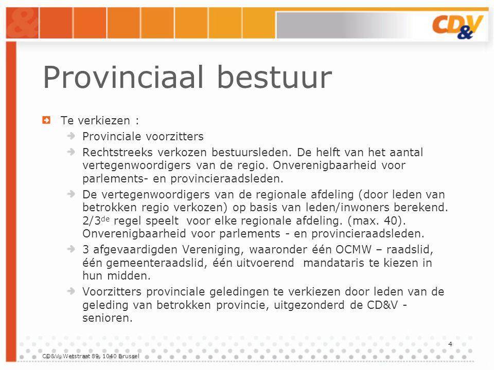CD&V, Wetstraat 89, 1040 Brussel 5 Provinciaal bestuur 5 gecoöpteerde leden : moet o.m.