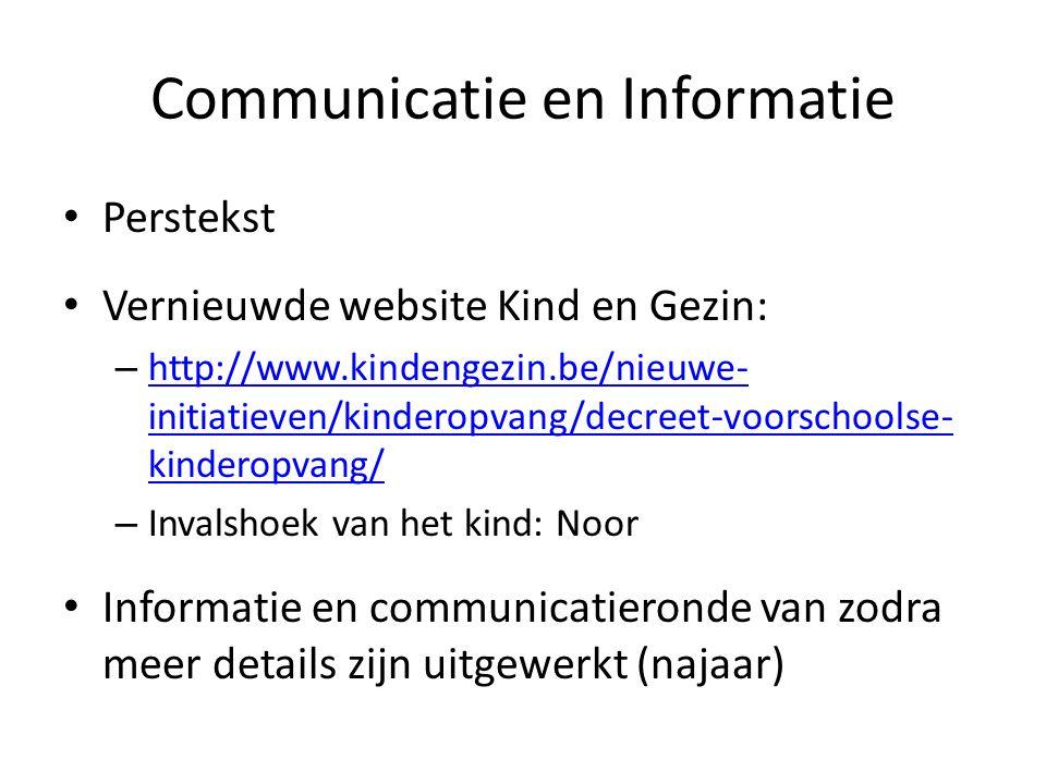 Communicatie en Informatie Perstekst Vernieuwde website Kind en Gezin: – http://www.kindengezin.be/nieuwe- initiatieven/kinderopvang/decreet-voorschoo