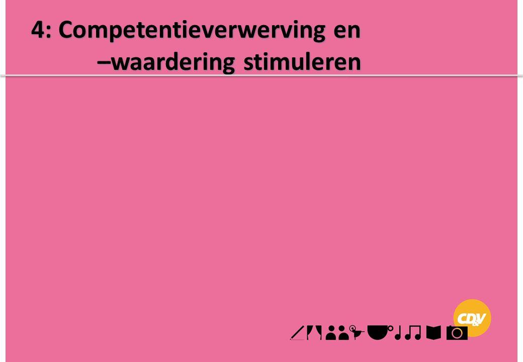 4: Competentieverwerving en –waardering stimuleren