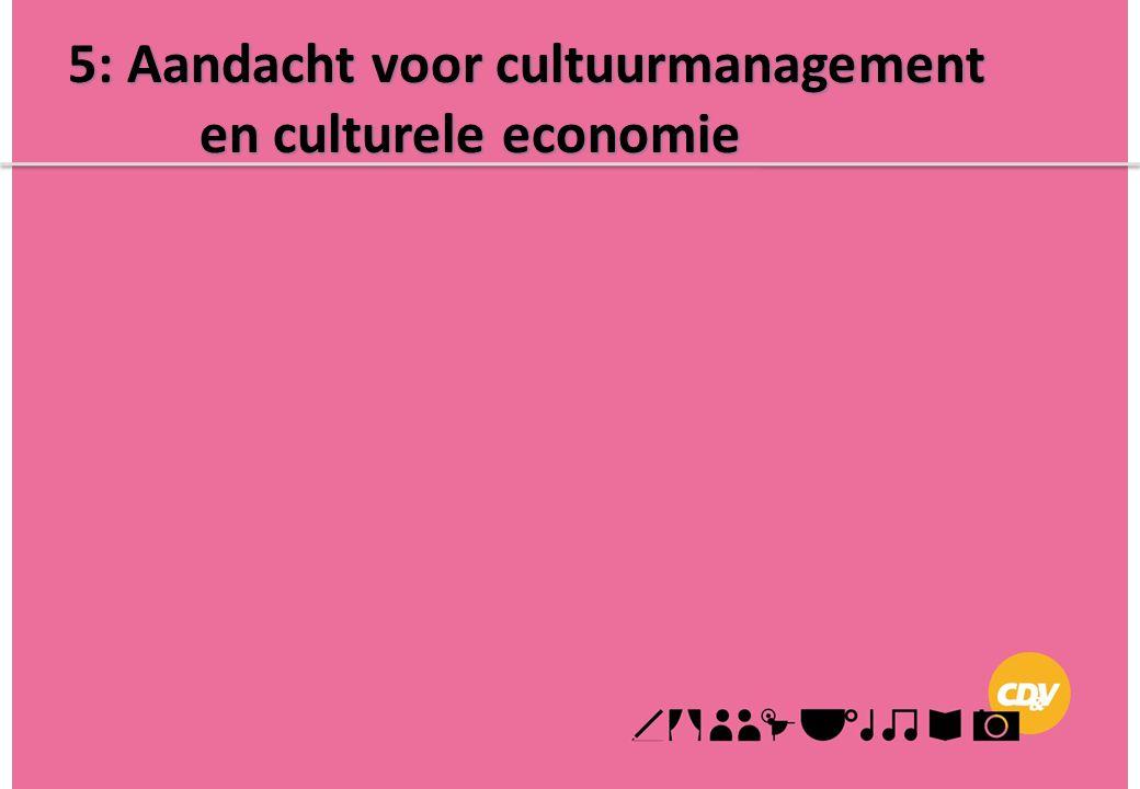 5: Aandacht voor cultuurmanagement en culturele economie