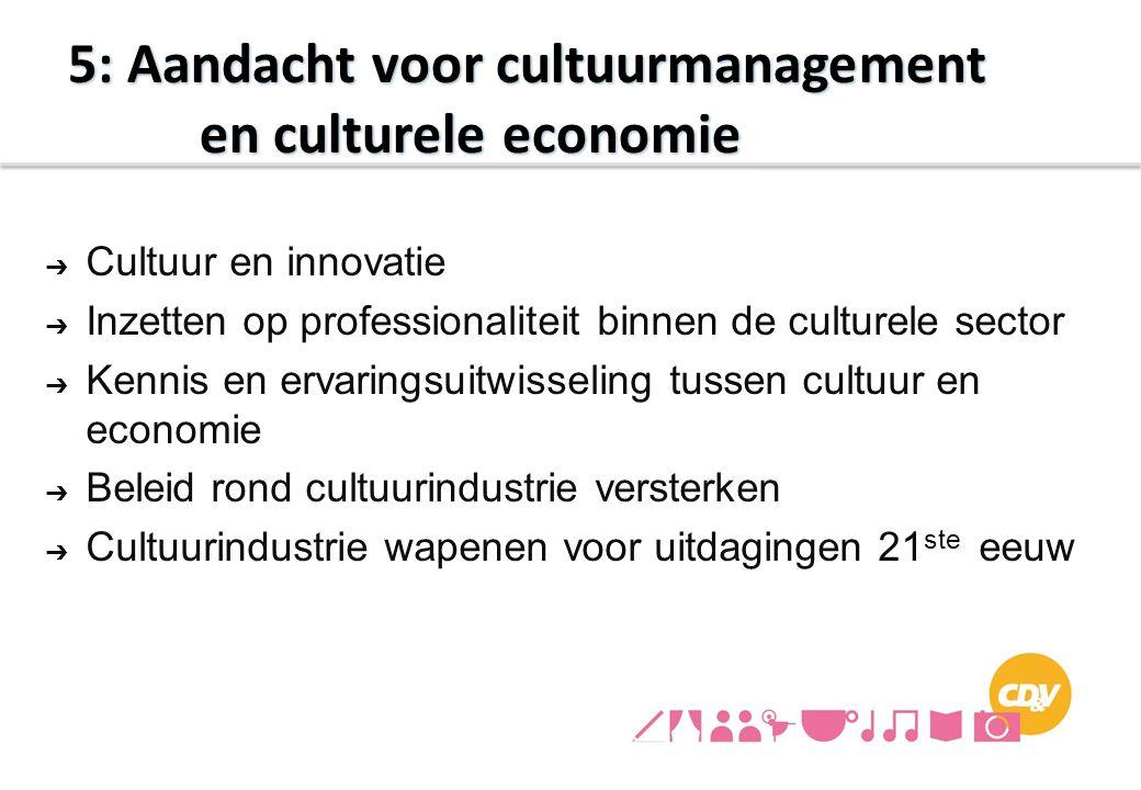 ➔ Cultuur en innovatie ➔ Inzetten op professionaliteit binnen de culturele sector ➔ Kennis en ervaringsuitwisseling tussen cultuur en economie ➔ Belei