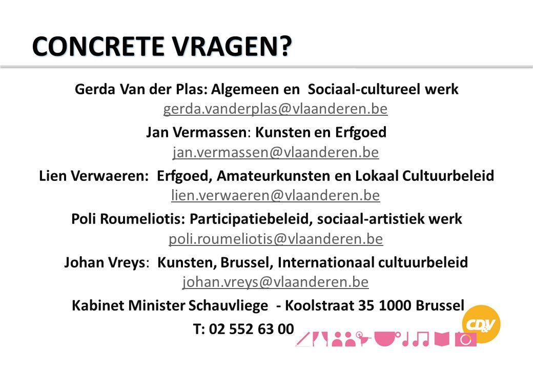 CONCRETE VRAGEN? Gerda Van der Plas: Algemeen en Sociaal-cultureel werk gerda.vanderplas@vlaanderen.be gerda.vanderplas@vlaanderen.be Jan Vermassen: K