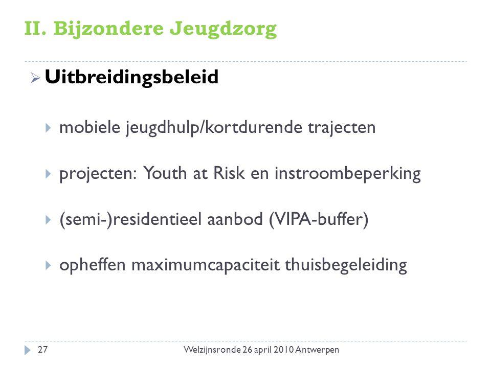 II. Bijzondere Jeugdzorg  Uitbreidingsbeleid  mobiele jeugdhulp/kortdurende trajecten  projecten: Youth at Risk en instroombeperking  (semi-)resid