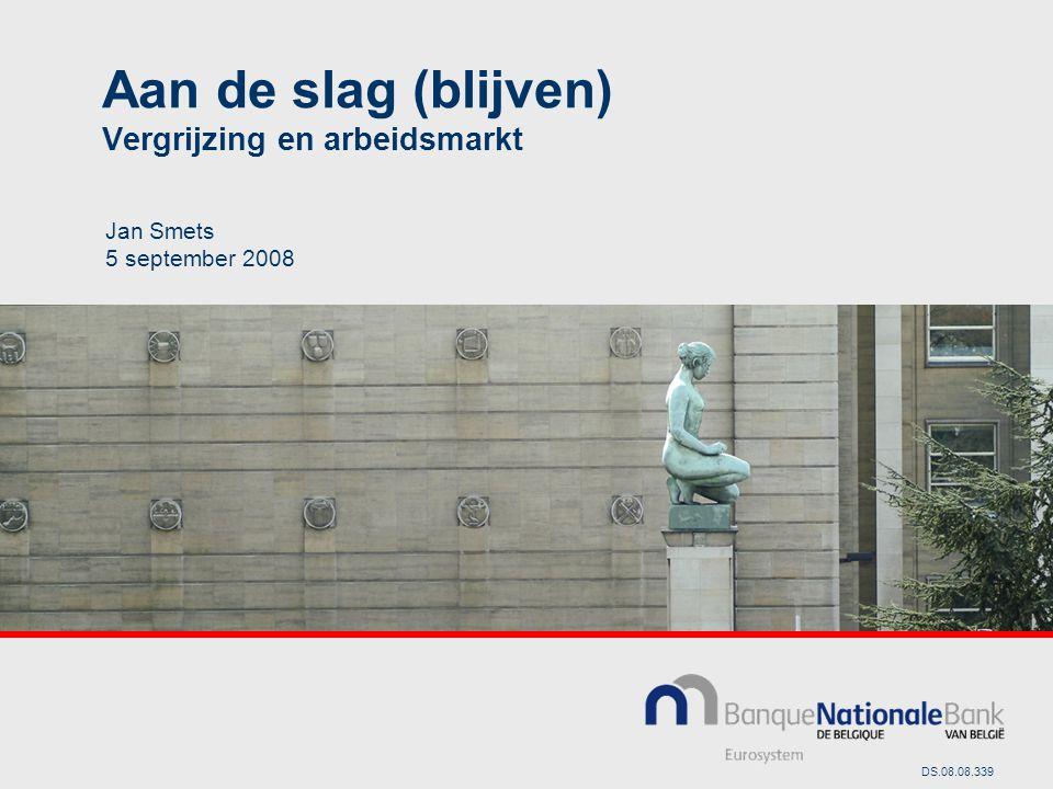 Aan de slag (blijven) Vergrijzing en arbeidsmarkt Jan Smets 5 september 2008 DS.08.08.339