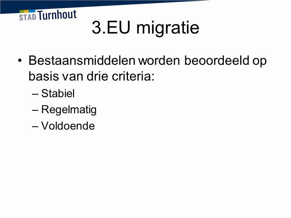3.EU migratie Bestaansmiddelen worden beoordeeld op basis van drie criteria: –Stabiel –Regelmatig –Voldoende