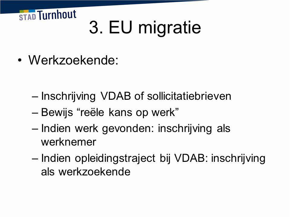 """3. EU migratie Werkzoekende: –Inschrijving VDAB of sollicitatiebrieven –Bewijs """"reële kans op werk"""" –Indien werk gevonden: inschrijving als werknemer"""