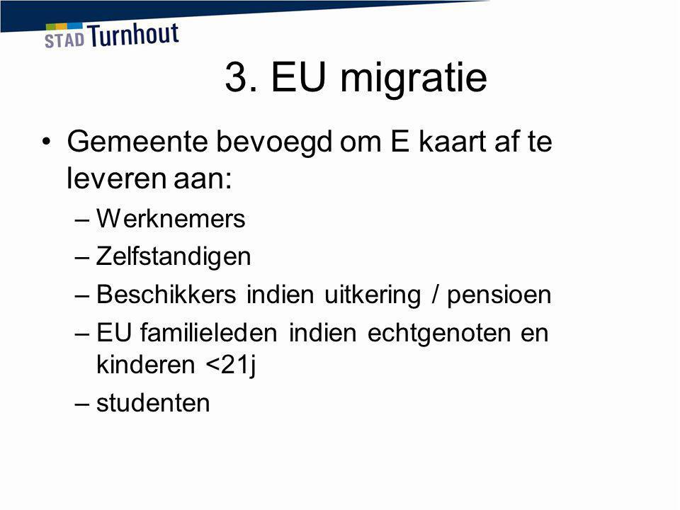 3. EU migratie Gemeente bevoegd om E kaart af te leveren aan: –Werknemers –Zelfstandigen –Beschikkers indien uitkering / pensioen –EU familieleden ind