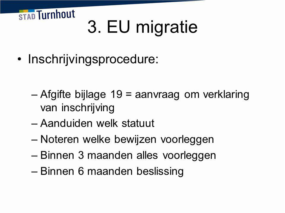 3. EU migratie Inschrijvingsprocedure: –Afgifte bijlage 19 = aanvraag om verklaring van inschrijving –Aanduiden welk statuut –Noteren welke bewijzen v