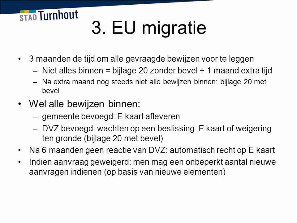 3. EU migratie 3 maanden de tijd om alle gevraagde bewijzen voor te leggen –Niet alles binnen = bijlage 20 zonder bevel + 1 maand extra tijd –Na extra