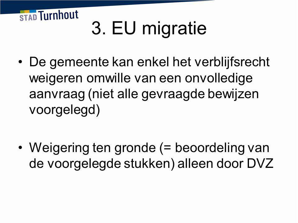 3. EU migratie De gemeente kan enkel het verblijfsrecht weigeren omwille van een onvolledige aanvraag (niet alle gevraagde bewijzen voorgelegd) Weiger