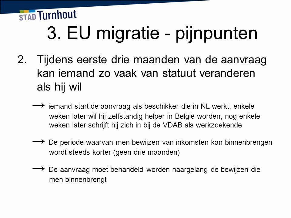 3. EU migratie - pijnpunten 2.Tijdens eerste drie maanden van de aanvraag kan iemand zo vaak van statuut veranderen als hij wil → iemand start de aanv