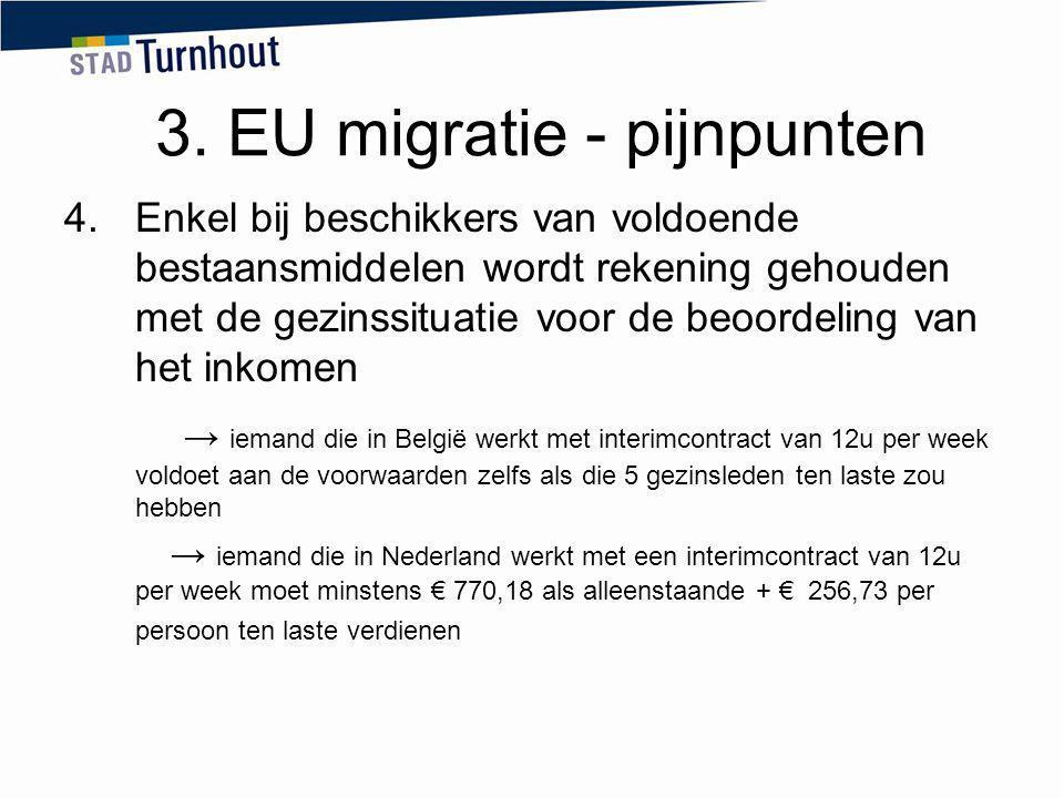 3. EU migratie - pijnpunten 4.Enkel bij beschikkers van voldoende bestaansmiddelen wordt rekening gehouden met de gezinssituatie voor de beoordeling v