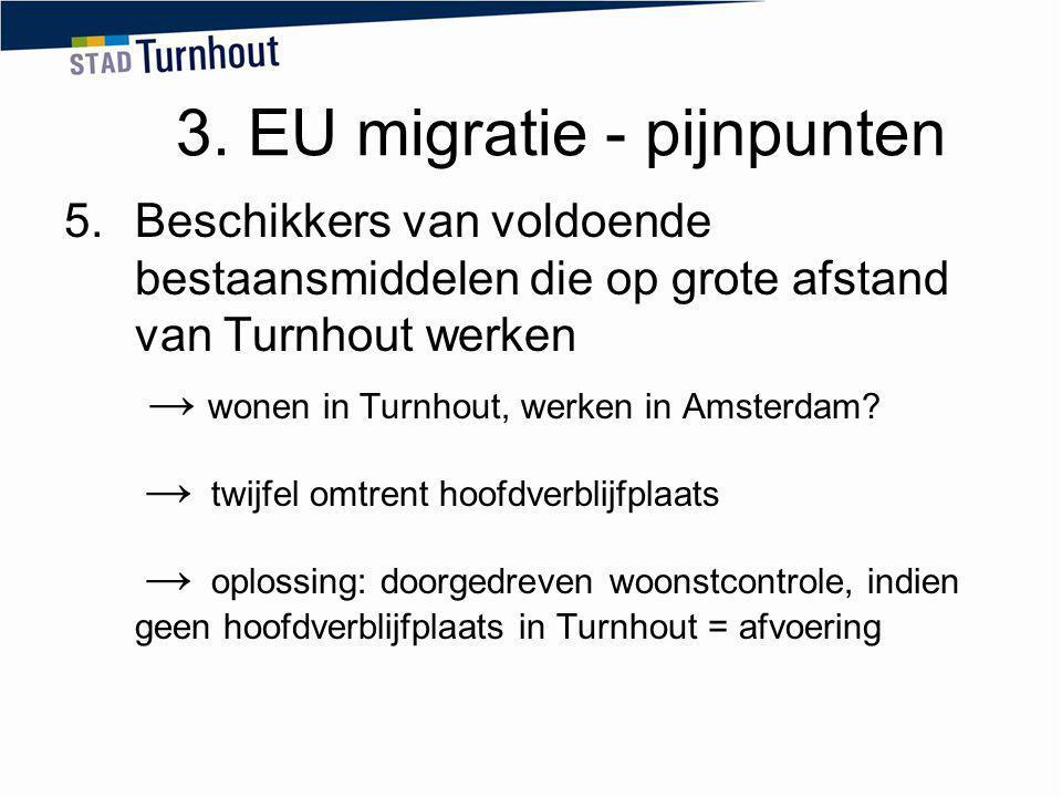 3. EU migratie - pijnpunten 5.Beschikkers van voldoende bestaansmiddelen die op grote afstand van Turnhout werken → wonen in Turnhout, werken in Amste