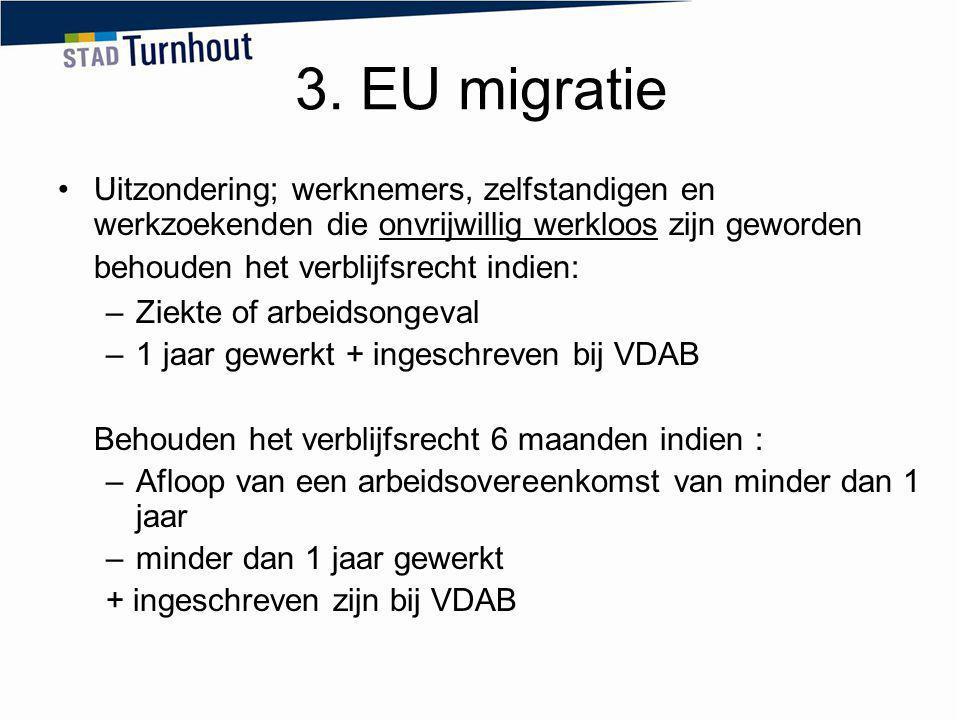 3. EU migratie Uitzondering; werknemers, zelfstandigen en werkzoekenden die onvrijwillig werkloos zijn geworden behouden het verblijfsrecht indien: –Z